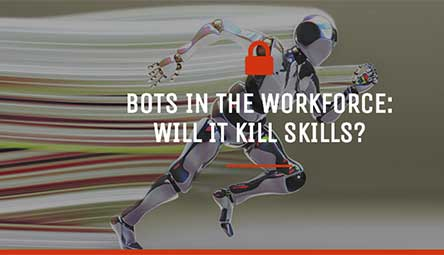 Bots in the workforce: Will it kill skills?